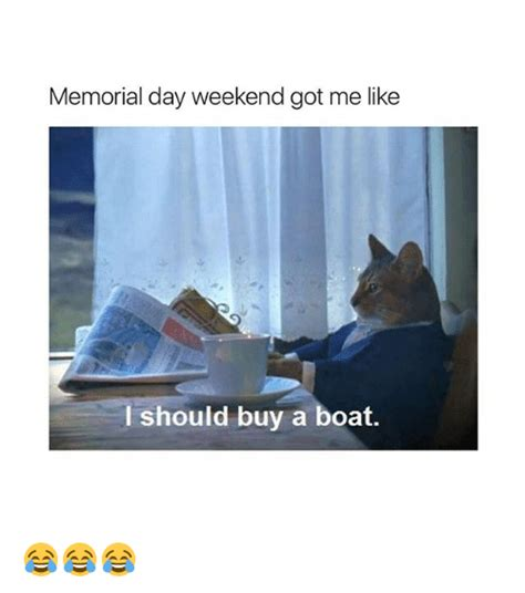 Memorial Day Weekend Meme - 25 best memes about i should buy a boat i should buy a