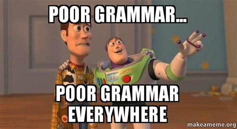 Grammar Meme Generator - poor grammar poor grammar everywhere all over 9gag