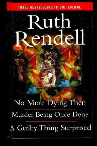 No More Dying Then no more dying then murder being once done a guilty thing surprised by ruth rendell reviews