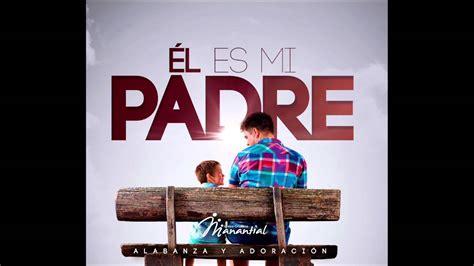 libro mi pap es el 201 l es mi padre sencillo iglesia manantial de vida eterna youtube