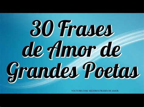 frases cortas de amor con imagenes de poetas famosos 30 frases de amor de grandes poetas hermosos