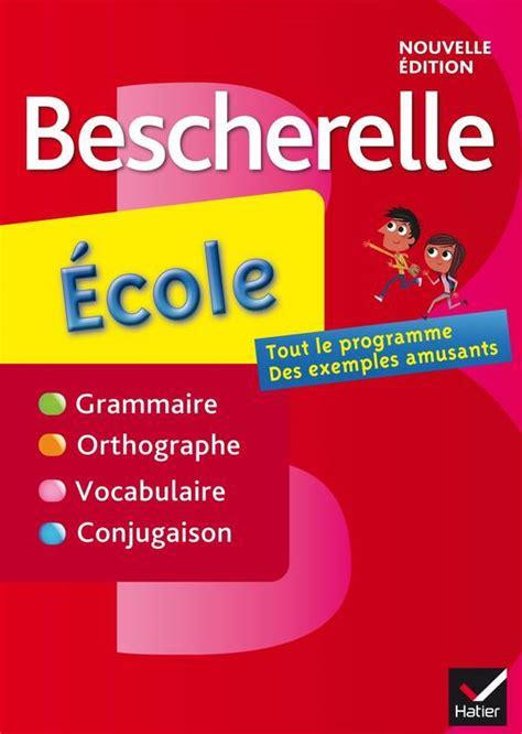 bescherelle bescherelle grammaire livre bescherelle 233 cole grammaire orthographe vocabulaire conjugaison bescherelle hatier