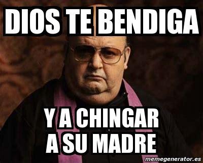 Memes De Cochiloco - meme personalizado dios te bendiga y a chingar a su