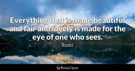 Rumi Everything Is Made Beautiful And Fair And