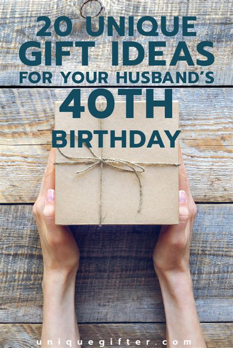 gift idea for husband 40 gift ideas for your husband s 40th birthday unique gifter