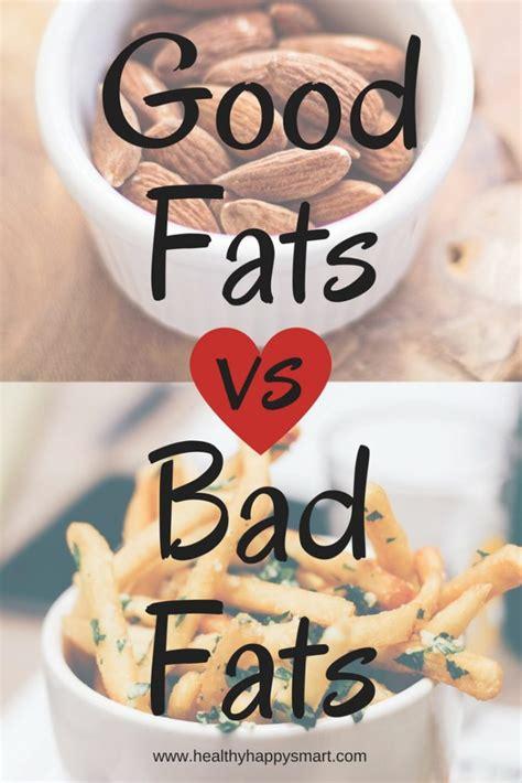 healthy fats vs unhealthy fats fats vs bad fats don t be afraid of healthy