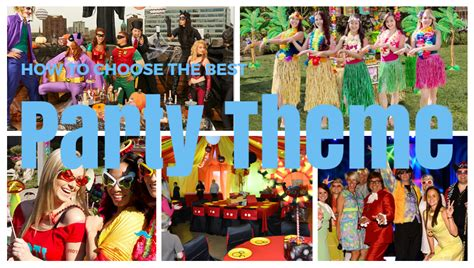 good party themes how to choose the best party theme to make your event