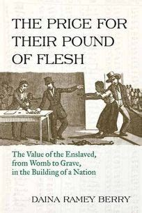 the price for their pound of flesh the value of the enslaved from womb to grave in the building of a nation books nonfiction book review the price for their pound of flesh