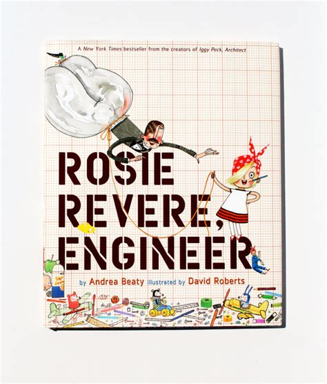 libro rosie revere engineer rosie revere engineer by andrea beaty illustrated by david roberts magpie that