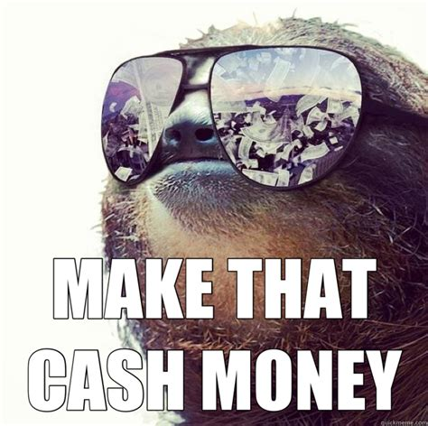 Cash Money Meme - make that cash money pimp sloth quickmeme