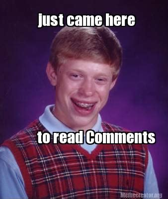 Comment Meme - meme creator just came here to read comments meme