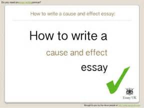 Cause And Effect Essay Writing by How To Write A Cause And Effect Essay Essay Writing