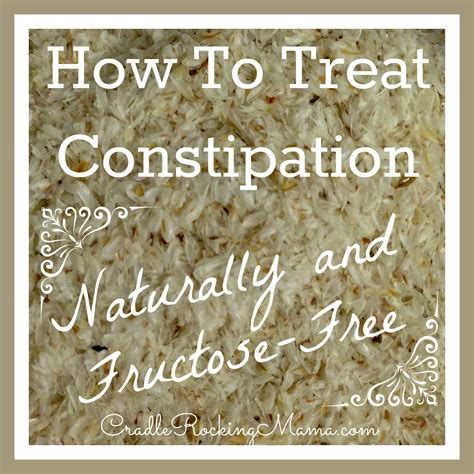 how to relieve constipation how to treat constipation naturally and fructose free