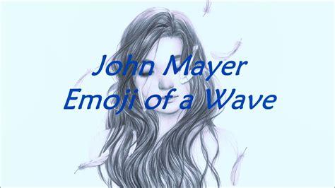 emoji of a wave chords john mayer emoji of a wave lyrics chords chordify