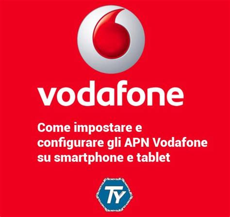 www mobile vodafone it apn vodafone come configurarli su smartphone e tablet