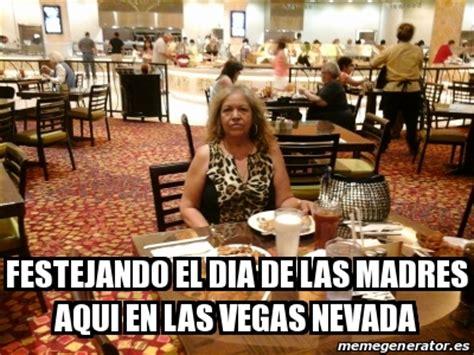 Memes De Las Vegas - meme personalizado festejando el dia de las madres aqui