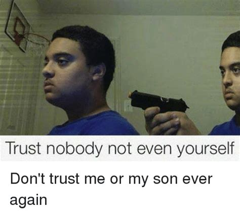 Trust No One Meme - search trust nobody memes on me me