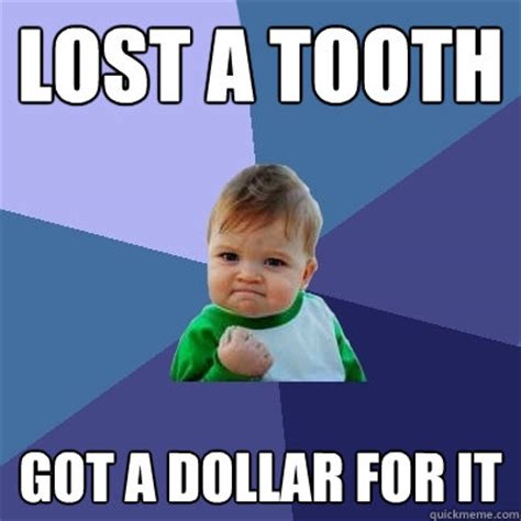Missing Teeth Meme - lost a tooth got a dollar for it success kid quickmeme
