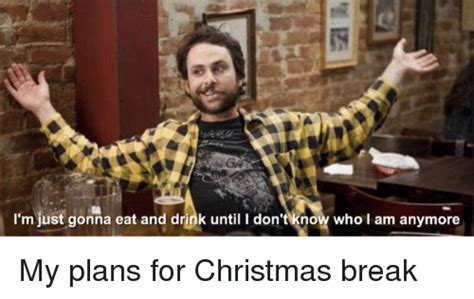 Christmas Break Meme - i m just gonna eat and drink until i don t know wholam