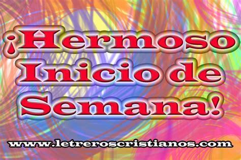 imagenes hermoso inicio de semana 161 hermoso inicio de semana 171 letreros cristianos com
