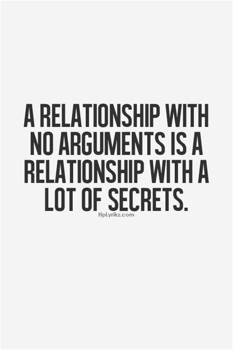 And secrets lead to arguments. There is no winning. I don