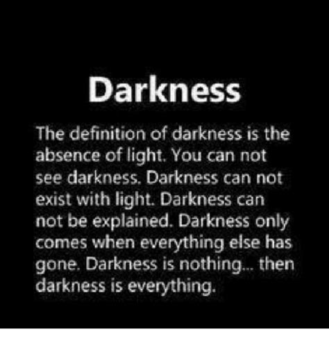 Definition Of Light by Darkness The Definition Of Darkness Is The Absence Of