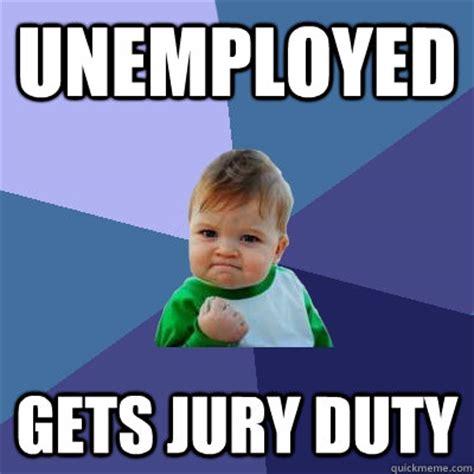 unemployed gets jury duty success kid quickmeme