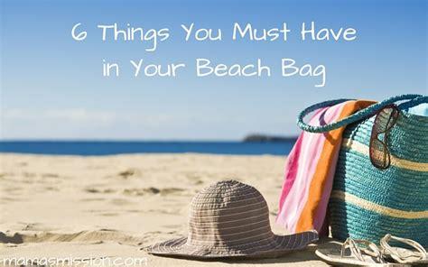 things you must have 6 things you must have in your beach bag