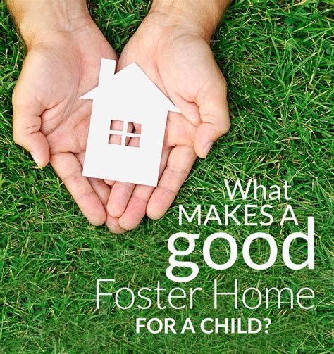 what makes a good home what makes a good foster home for a child