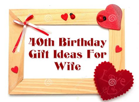 best gift for wife on her birthday 40th birthday ideas 40th birthday gifts wife