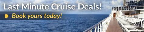 best last minute cruise deals last minute cruise deals