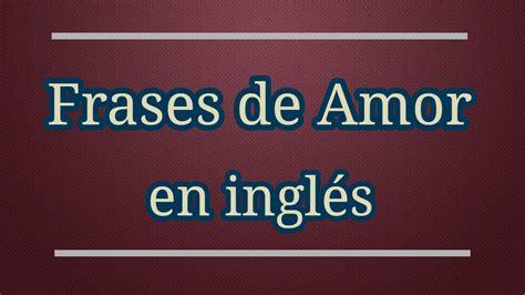 imagenes de frases en ingles y español frases de amor en ingles cortas youtube