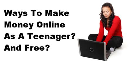 Ways To Make Money Online As A Teenager - ways to make money online as a teenager for free