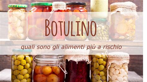 botulino alimenti quali sono gli alimenti pi 249 a rischio botulino