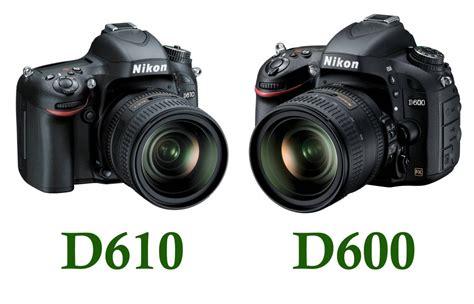 nikon d610 nikon d610 vs nikon d600 specs comparsion camera news