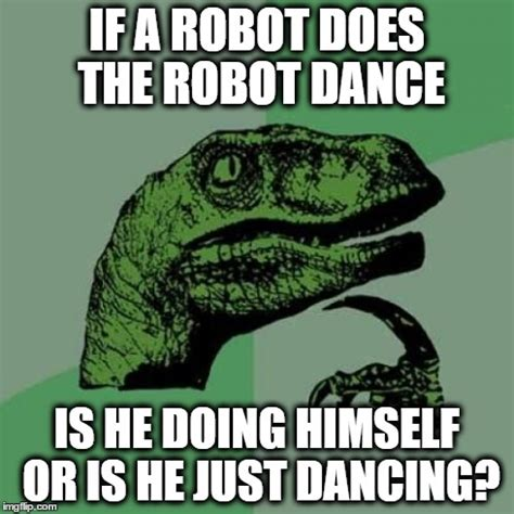 Robot Meme - the robot dance imgflip