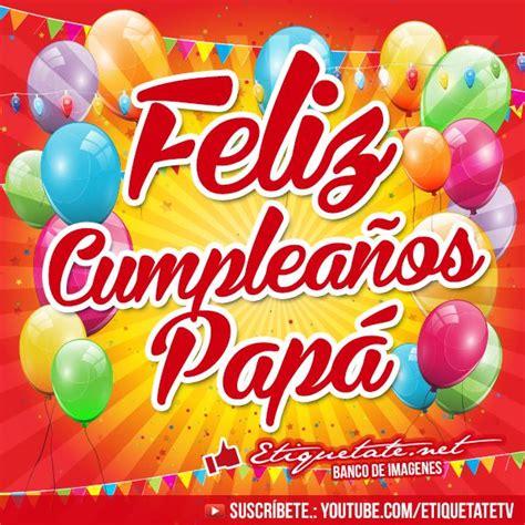 imagenes happy birthday papa imagenes con frases de feliz cumplea 241 os para mi papa