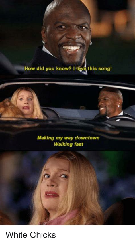 White Chicks Meme - 25 best memes about making my way downtown walking fast