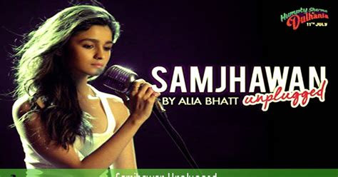 alia bhatt samjhawan unplugged song alia bhatt samjhawan unplugged lyrics song lyrics