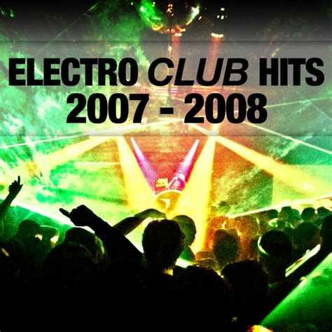 dance music charts 2007 club electro hits 2007 2008 spotify playlist