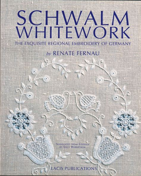exquisite stitching with multi books schwalm whitework the exquisite regional embroidery of