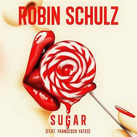 sugar sugar testo robin schulz francesco yates sugar testo traduzione e