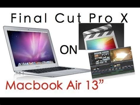 final cut pro in macbook air final cut pro x on macbook air in 2017 youtube