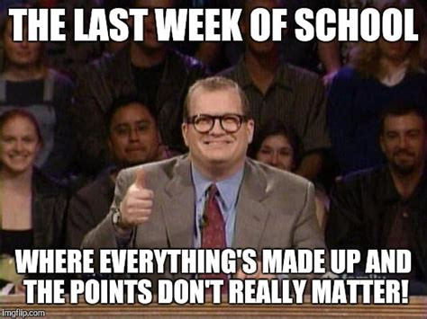 Last Week Of School Meme - drew carey imgflip