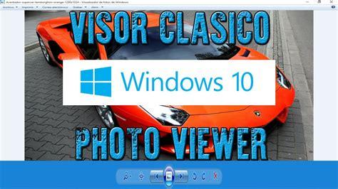 visor de imagenes windows 10 no funciona restaura el visor de fotos en windows 10 sin programas