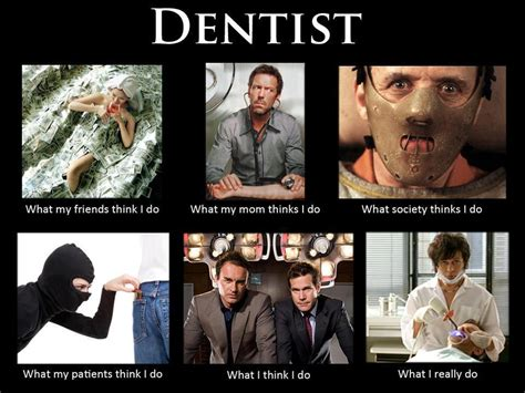 What My Friends Think I Do Meme - what my friends think i do what i actually do dentist