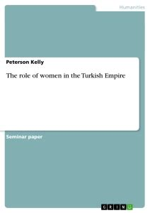 role of women in the ottoman empire the role of women in the turkish empire publish your
