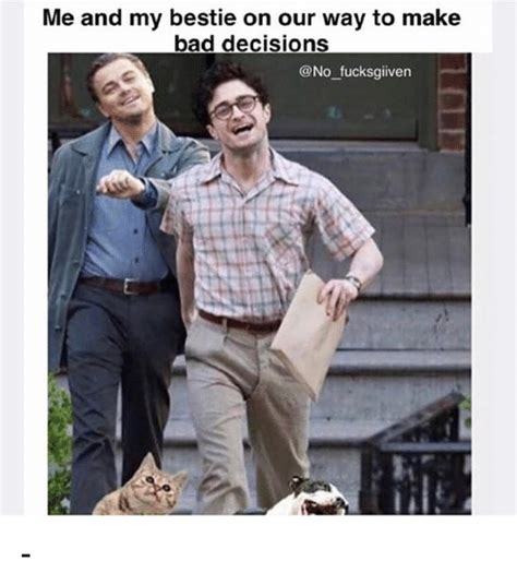 And Bad Decisions Meme