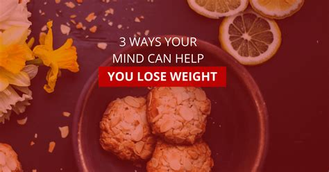 10 Ways Your Can Help You Lose Weight by 3 Ways Your Mind Can Help You Lose Weight