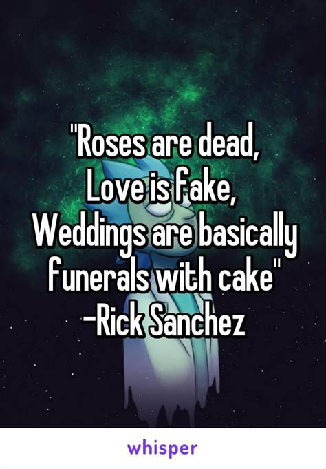 roses  dead love  fake weddings  basically funerals  cake rick sanchez love